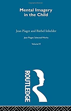Mental Imagery in the Child: Jean Piaget: Selected Works 9780415168939