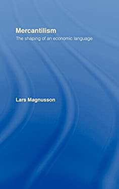 Mercantilism: The Shaping of an Economic Language 9780415072588