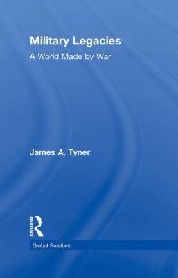 Military Legacies: A World Made by War 9780415995931