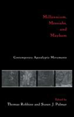 Millennium, Messiahs, and Mayhem: Contemporary Apocalyptic Movements 9780415916486