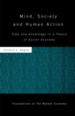 Mind, Society, and Human Action: Time and Knowledge in a Theory of Social Economy 9780415779968