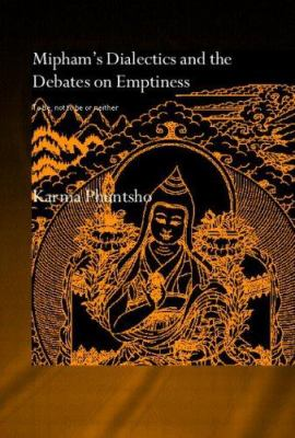 Mipham's Dialectics and the Debates on Emptiness: To Be, Not to Be or Neither 9780415352529