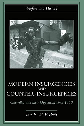 Modern Insurgencies and Counter-Insurgencies: Guerrillas and Their Opponents Since 1750 9780415239332