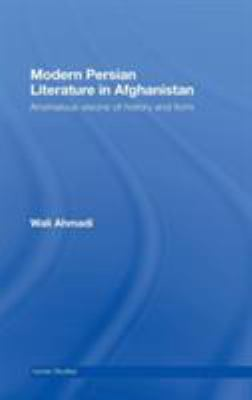 Modern Persian Literature in Afghanistan: Anomalous Visions of History and Form 9780415437783
