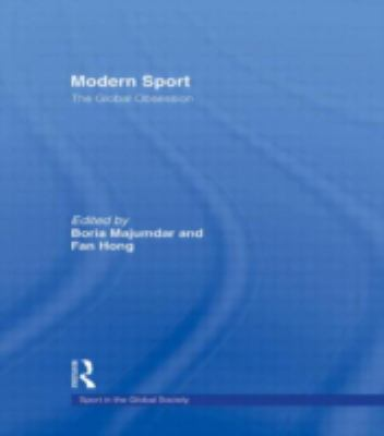 Modern Sport: The Global Obsession: Politics, Religion, Class, Gender: Essays in Honour of J.A. Mangan 9780415390545