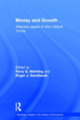 Money and Growth: Collected Essays of Allyn Abbott Young 9780415191555