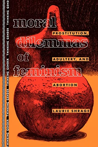 Moral Dilemmas of Feminism: Prostitution, Adultery, and Abortion 9780415905510