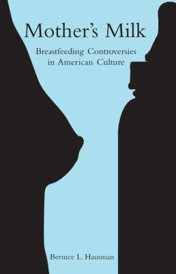 Mother's Milk: Breastfeeding Controversies in American Culture 9780415966573