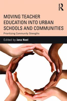 Moving Teacher Education Into Urban Schools and Communities: Prioritizing Community Strengths 9780415528085