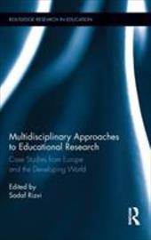 Multidisciplinary Approaches to Educational Research: Case Studies from Europe and the Developing World