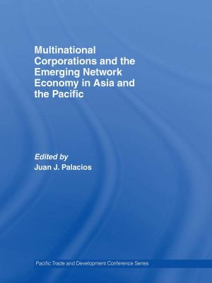 Multinational Corporations and the Emerging Network Economy in Asia and the Pacific 9780415690102
