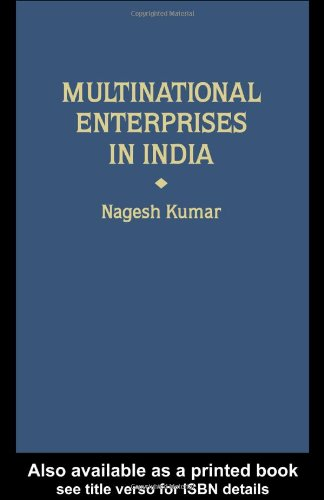 Multinational Enterprises in India: Industrial Distribution, Characteristics, and Performance 9780415043380
