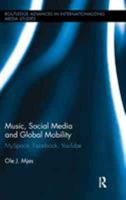 Music, Social Media and Global Mobility: Myspace, Facebook, Youtube 9780415882743