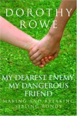 My Dearest Enemy, My Dangerous Friend: Making and Breaking Sibling Bonds 9780415390484