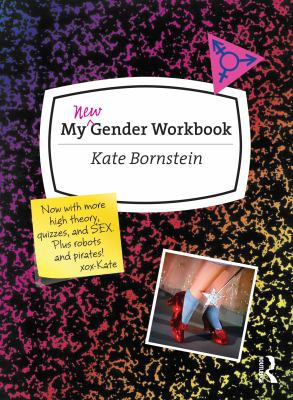 My New Gender Workbook: How to Become a Real Man, a Real Woman, the Real You, or Something Else Entirely 9780415538657
