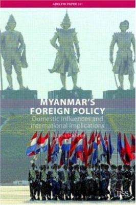 Myanmar's Foreign Policy: Domestic Influences and International Implications 9780415407267