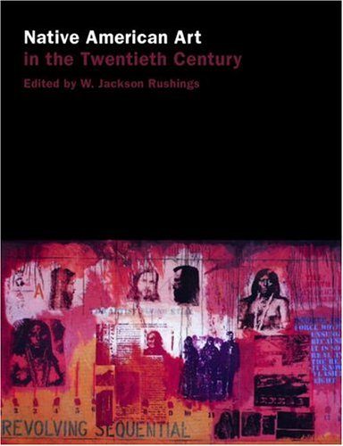 Native American Art in the Twentieth Century: Makers, Meanings, Histories 9780415137485