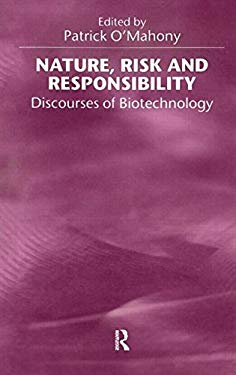 Nature, Risk and Responsibility: Discourses of Biotechnology 9780415922913