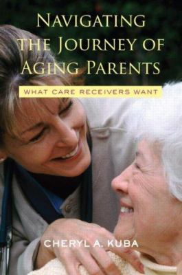 Navigating the Journey of Aging Parents: What Care Receivers Want 9780415952880
