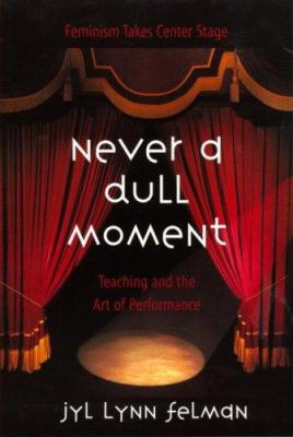 Never a Dull Moment : Teaching and the Art of Performance