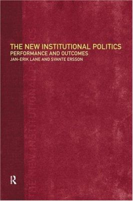 The New Institutional Politics: Outcomes and Consequences 9780415183215