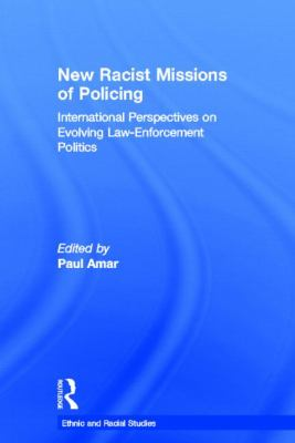 New Racial Missions of Policing: International Perspectives on Evolving Law-Enforcement Politics 9780415549783