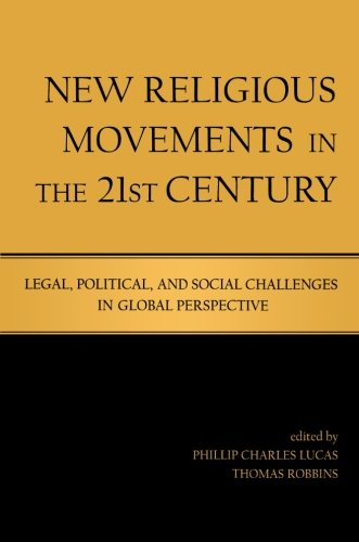 New Religious Movements in the Twenty-First Century: Legal, Political, and Social Challenges in Global Perspective 9780415965774