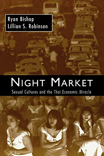 Night Market: Sexual Cultures and the Thai Economic Miracle - Bishop, Ryan / Robinson, Lillian S.