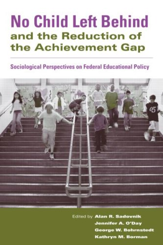 No Child Left Behind and the Reduction of the Achievement Gap: Sociological Perspectives on Federal Educational Policy 9780415955300