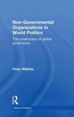 Non-Governmental Organizations in World Politics: The Construction of Global Governance 9780415381246