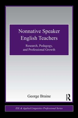 Nonnative Speaker English Teachers: Research, Pedagogy, and Professional Growth 9780415876322