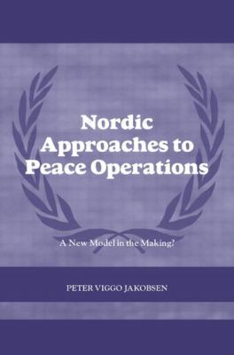 Nordic Approaches to Peace Operations: A New Model in the Making?