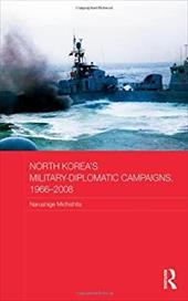 North Korea's Military-Diplomatic Campaigns, 1966-2008 1328658