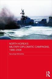 North Korea's Military-Diplomatic Campaigns, 1966-2008 13571204