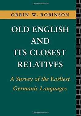 Old English and Its Closest Relatives: A Survey of the Earliest Germanic Languages 9780415104067