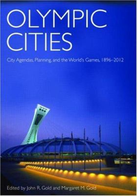 Olympic Cities: City Agendas, Planning and the World's Games, 1896-2012 9780415374071