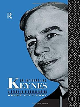 On Interpreting Keynes: A Study in Reconciliation 9780415044752