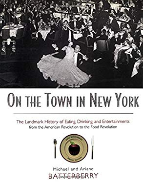 On the Town in New York: The Landmark History of Eating, Drinking, and Entertainments from the American Revolution to the Food Revolution 9780415920209