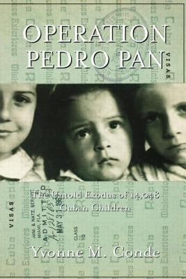 Operation Pedro Pan: The Untold Exodus of 14,048 Cuban Children 9780415928236