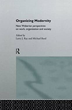 Organizing Modernity: New Weberian Perspectives on Work, Organization and Society 9780415089173