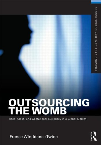 Outsourcing the Womb: Race, Class, and Gestational Surrogacy in a Global Market 9780415892025