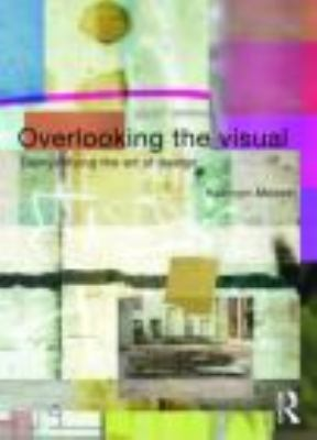 Overlooking the Visual: Demystifying the Art of Design 9780415308700