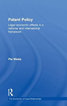 Patent Policy: Legal-Economic Effects in a National and International Framework 9780415481052