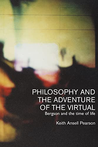 Philosophy and the Adventure of the Virtual: Bergson and the Time of Life 9780415237284