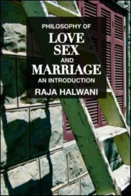 Philosophy of Love, Sex, and Marriage: An Introduction 9780415993517