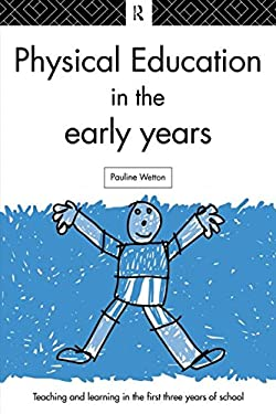 Physical Education in the Early Years: Teaching and Learning in the First Three Years of School 9780415135290