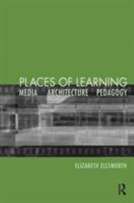 Places of Learning: Media, Architecture, Pedagogy 9780415931595