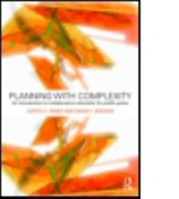 Planning with Complexity: An Introduction to Collaborative Rationality for Public Policy 9780415779326