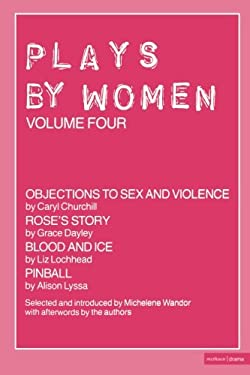 Plays by Women: Objections to Sex and Violence; Rose's Story; Blood and Ice; Pinball 9780413567406