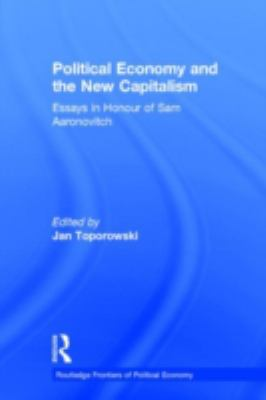 Political Economy and the New Capitalism: Essays in Honour of Sam Aaronovitch 9780415202213